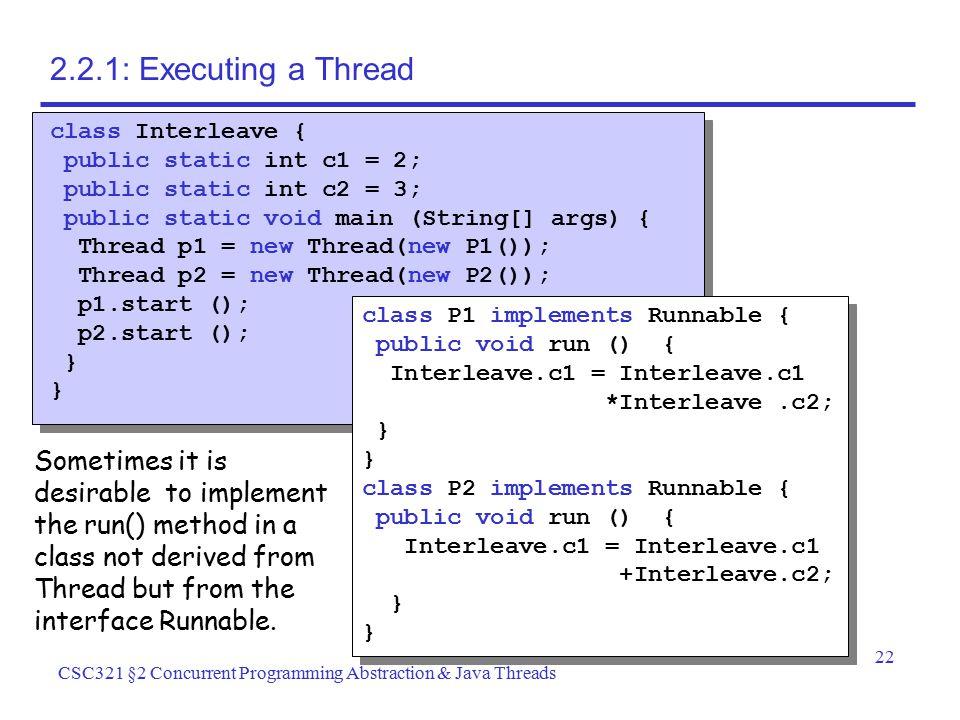 2.2.1: Executing a Thread class Interleave { public static int c1 = 2; public static int c2 = 3; public static void main (String[] args) {